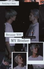 Because you my brother by UcyKim12