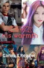 His Warmth(sequel)[Carlos x Reader] by Queen_of_all_evil