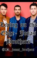 Living on the Edge- Jonas Brothers by 1D_jonas_brothers