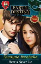 Hearts Never Lie (Party of Destiny, Hosted by Lolo Kupido book 3) by dwayneizzobellePHR