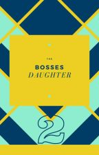 The Bosses Daughter |SEQUAL| by BellaLoveLola