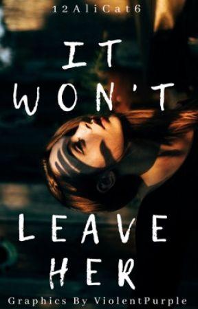 It Won't Leave Her by 12AliCat6