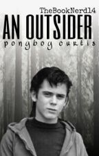 An Outsider ( A Ponyboy Curtis Fanfic) by TheBookNerd14