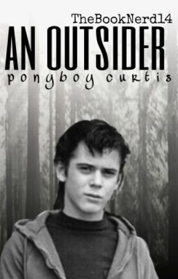 An Outsider ( A Ponyboy Curtis Fanfic)