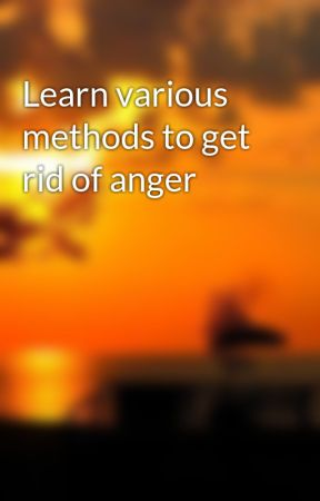 Learn various methods to get rid of anger by glennoval6