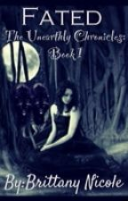 Fated (The Unearthly Chronicles: Book 1) by Nikki_Rose_