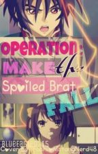 Operation: Make the Spoiled Brat Fall by _MissParadoxx