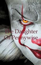 🎈The Daughter of Pennywise🎈 by ZoMbIe256