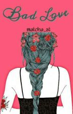 Bad Love  by matcha_st
