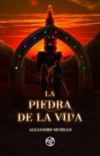 La Piedra de la Vida (¡Ya Disponible!) #Wattys2018 by AlejandroMurillo42