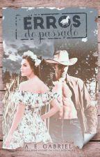 Erros Do Passado - Cowboy Arrependido, Rendido e Apaixonado by AEGabriel