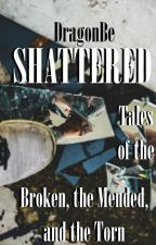 Tales of the Broken, the Mended, and the Torn (The Complete Collection) by DragonBe