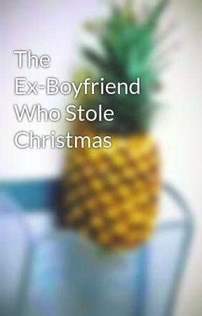 The Ex-Boyfriend Who Stole Christmas by MagicalLandofFoo
