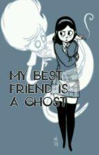 My best friend is a Ghost by PrettyDeathGirl