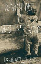 Babysitting the Mafia's baby by -Broken_Desires-