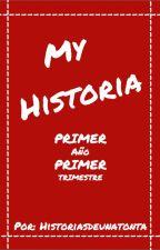 MY HISTORIA: primer año, primer trimestre by historiasdeunatonta