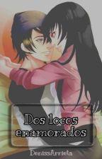 Dos locos Enamorados. (Cdm) 🚫PAUSADA🚫 by Muurry