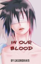ItaSasu: In our blood [AU] by SasoriDiva15