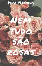 Nem tudo são rosas by veraamarquess