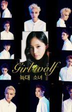 Girl wolf (Book1) (Exo fan fiction) ~Editing~ by Kpopforlife