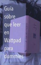 Guía sobre que leer en Wattpad para dummies by summerlover001