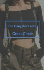 The Gangster's Love: Great Circle by xyzeee