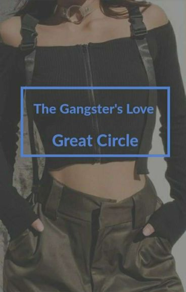 The Gangster's Love: Great Circle