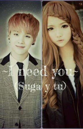~I need you~ (Suga y tu) by shikumine_kun