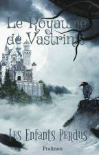 Le monde de Vastrinis:Les enfants perdus by Evaelita