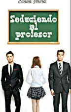 Seduciendo al profesor(completa) by DianaNeira4