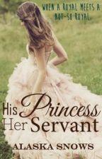 His Princess, Her Servant by alaskasnows