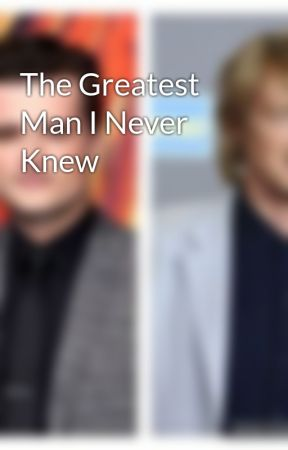 the greatest man i never knew