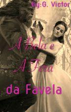 A Bela e A Fera Da Favela (Concluída) by GislaneVictor