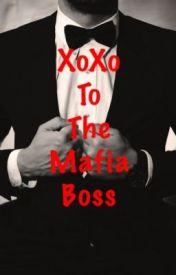 XoXo To The Mafia Boss by Train-to-Wonderland