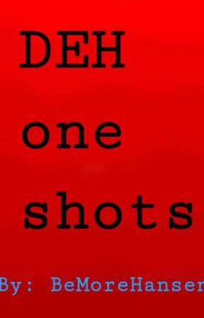 DEH One Shots by BeMoreHansen