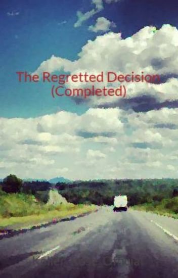 The Regretted Decision (Completed)