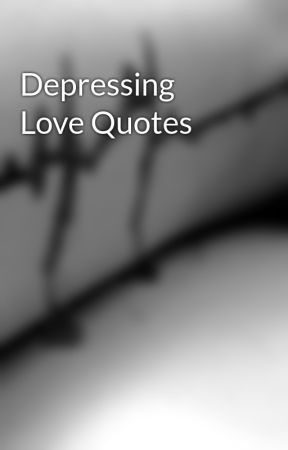 Depressing Love Quotes Cool Depressing Love Quotes I Hate You Wattpad