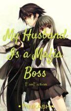 My Husband Is a Mafia Boss (FanFiction) by simplyaestheticgirl