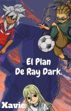 Inazuma Eleven El plan de RAY DARK by Xavierfoster567