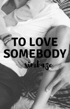 To Love Somebody by simbaze