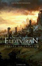 Eldeviran: Deuses da Criação  by MmatheusMoura