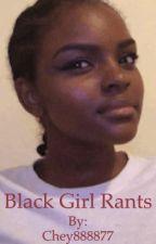 Black Girl Rants by Chey888877