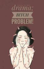 Bitch Problem! by kptrmhrn