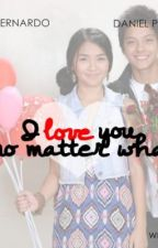 I love you no matter what ♥ (KathNiel Fanfic) by itsmehaneyy