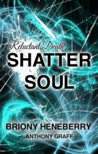 Reluctant Death: Shatter Soul by BrionyHeneberry