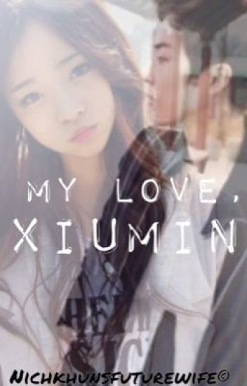 My Love, Xiumin (Exo - Xiumin Fanfiction)
