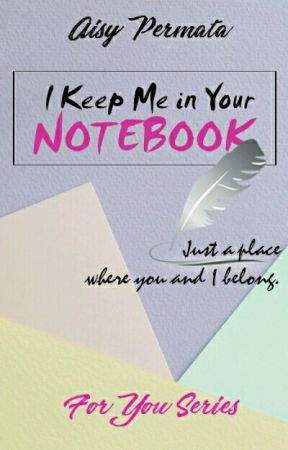 I Keep Me in Your Notebook by SnowOnFire_