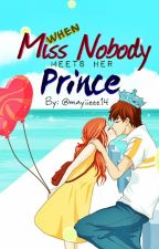 When Miss Nobody meets her Prince ✩COMPLETED✩ by mayiieee14