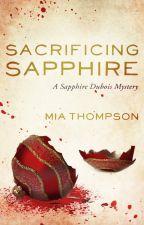 Sacrificing Sapphire (Sapphire Dubois: Book #4) by authormiathompson