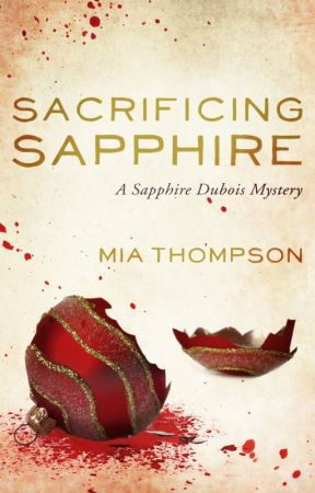 Sacrificing Sapphire (Sapphire Dubois: Book #4) by authormiathompson